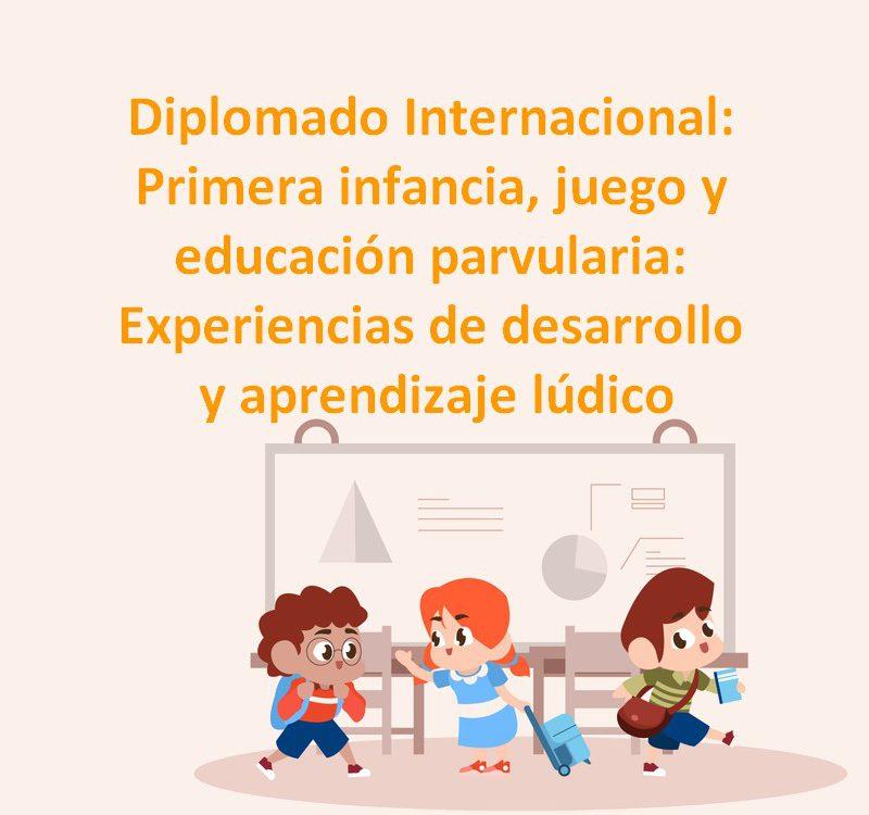 Primera infancia, juego y educación parvularia Experiencias de desarrollo y aprendizaje lúdico